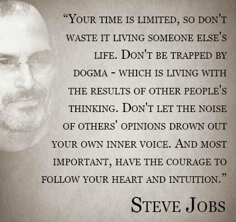 Your Time Is Limited So Dont Live Someone Elses Life Steve