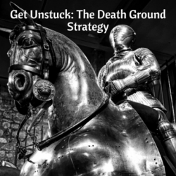 Get Unstuck: The Death Ground Strategy