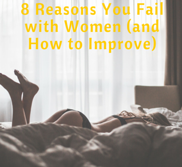 8 Reasons You Fail with Women (and How to Improve)