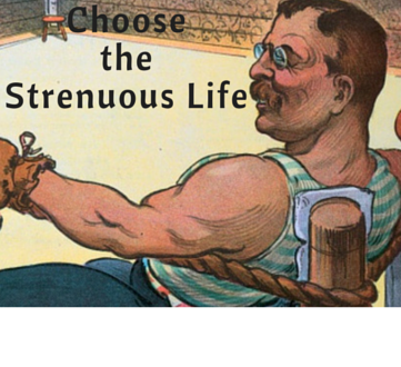 Choose the Strenuous Life