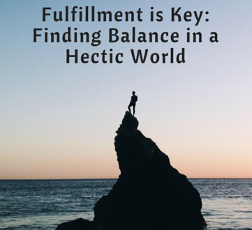 Fulfillment is Key: Finding Balance in a Hectic World