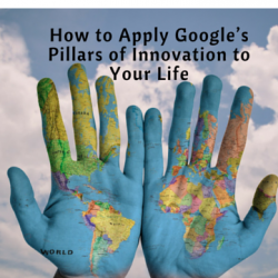 How to Apply Google's Pillars of Innovation to Your Life