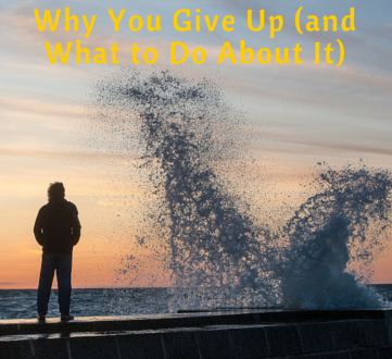 Why You Give Up (and What to Do About It)