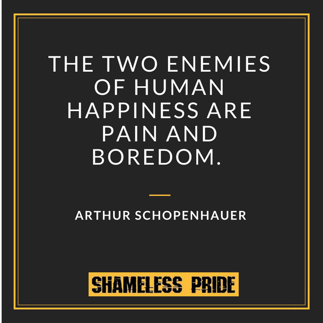 Arthur Schopenhauer quote on boredom - Shameless Pride