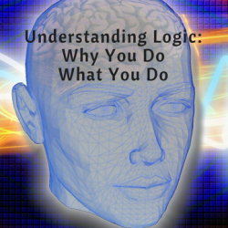 Understanding Logic: Why You Do What You Do