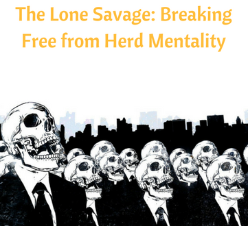 The Lone Savage: Breaking Free from Herd Mentality