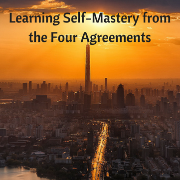Learning Self Mastery From The Four Agreements Shameless Pride
