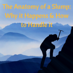 The Anatomy of a Slump: Why it Happens & How to Handle it