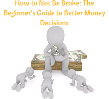 How to Not Be Broke: The Beginner's Guide to Better Money Decisions